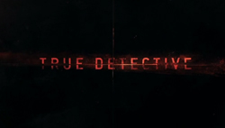 True Detective 2014 Intertitle.jpg